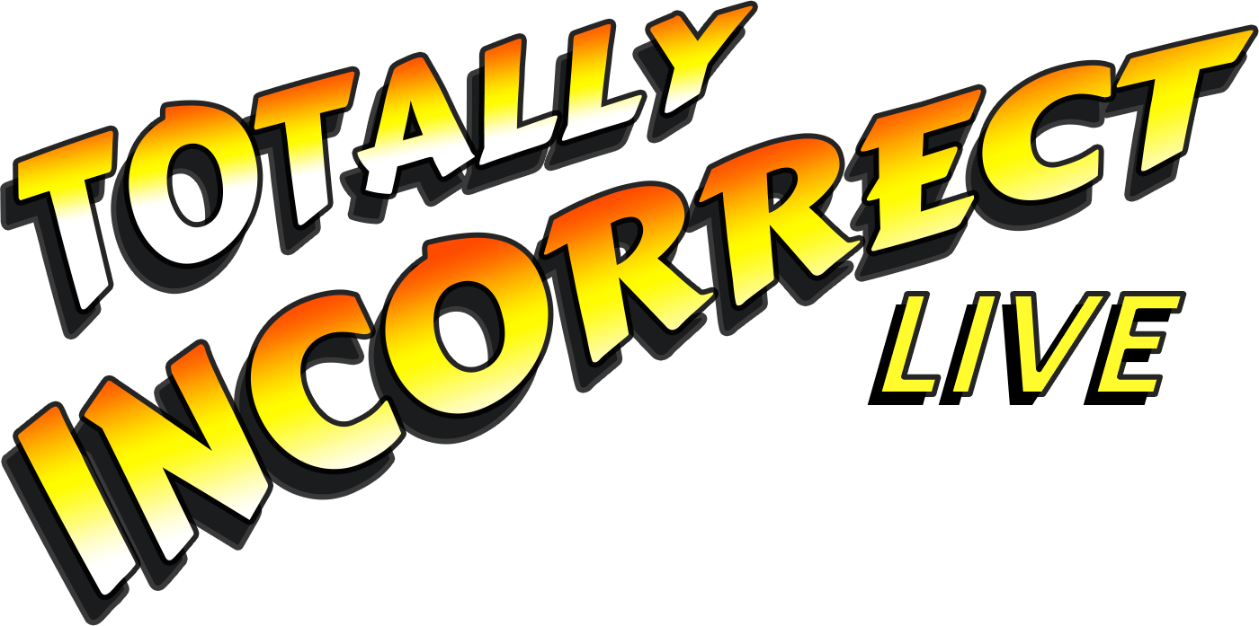 Totally Incorrect LIVE